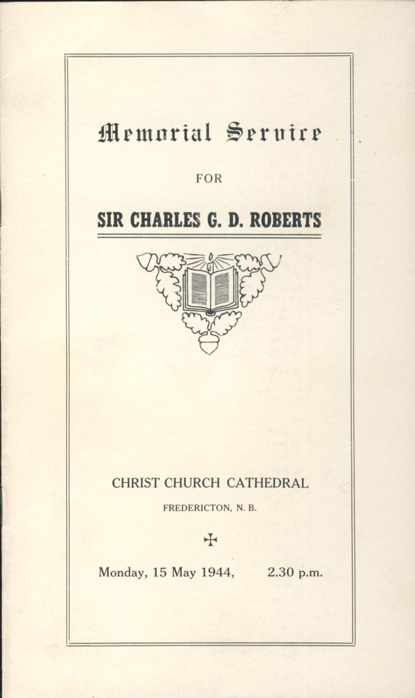 Image for Memorial Service for Sir Charles G.D. Roberts Christ Church Cathedral Fredericton, N.B. Monday, 15 May 1944, 2.30 p.m.
