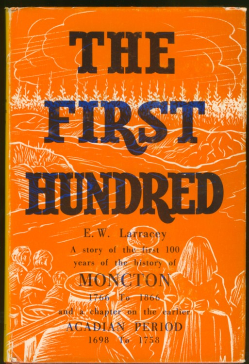 Image for The First Hundred: A Story of the First 100 Years of Moncton's Existence after the Arrival in 1766 of the Pioneer Settlers from Philadelphia, PA.
