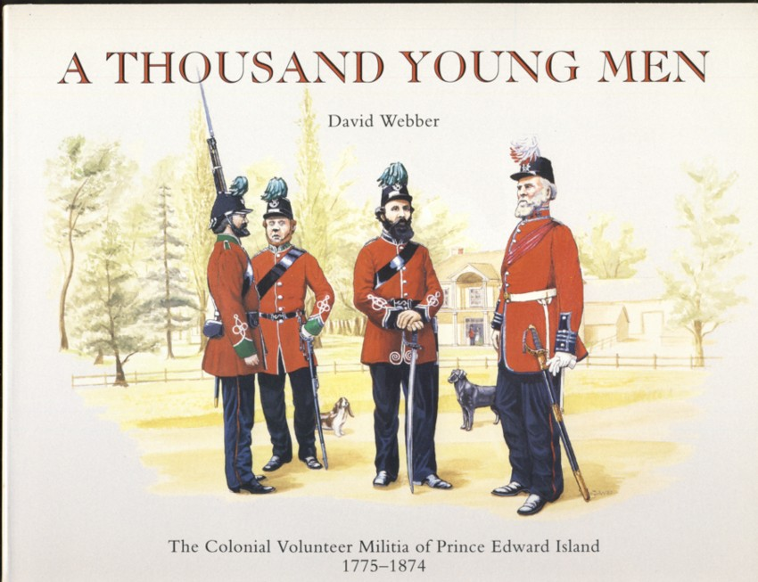 Image for A Thousand Young Men. The Colonial Volunteer Militia of Prince Edward Island 1775 - 1874
