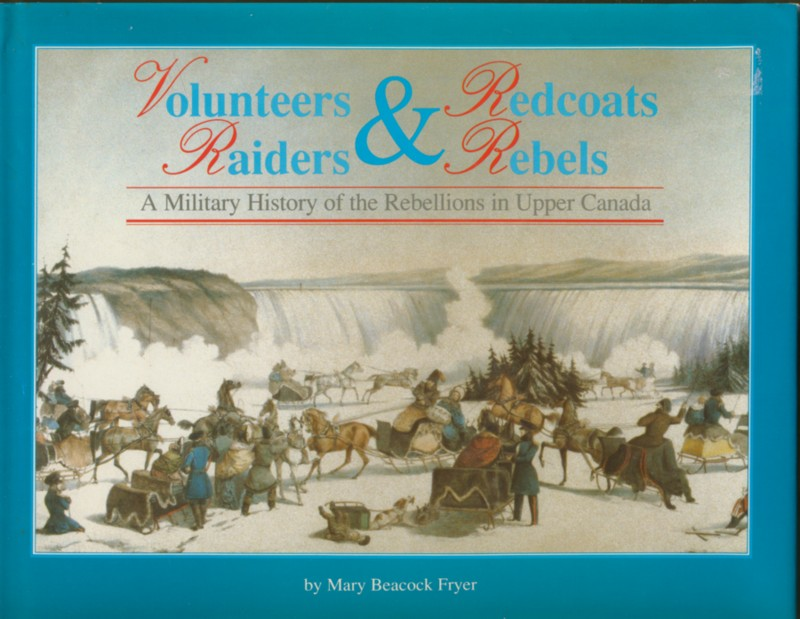 Image for Volunteers & Redcoats, Rebels & Raiders: A Military History of the Rebellions in Upper Canada