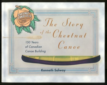 Image for The Story of the Chestnut Canoe 150 Years of Canadian Canoe Building