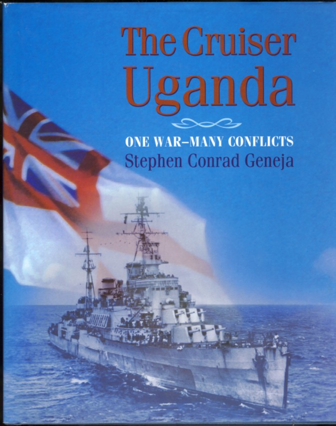 Image for The Cruiser Uganda One War-Many Conflicts The First Documented and Eyewitness Account of Canada's Only Cruiser in World War Two and Her Part in the Pacific War