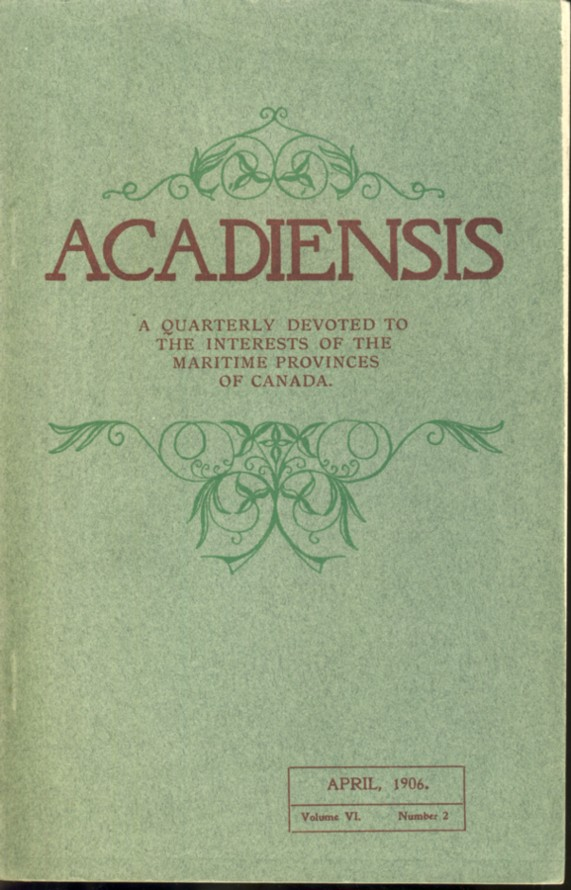 Image for Acadiensis: A Quarterly Devoted to the Interests of the Maritime Provinces. Volume VI, No. 2. April, 1906