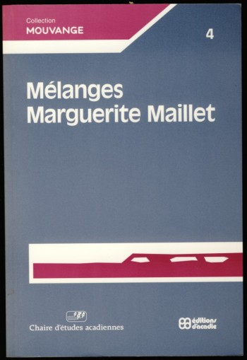 Image for Melanges Marguerite Maillet Recueil de textes creation et d'articles sur la litterature, la langue et l'ethnologie acadiennes en hommage a Marguerite Maillet souse la direction du Raoul Boudreai, Anne Marie Robichaud, Zenon Chiasson et Pierre M.Gerin