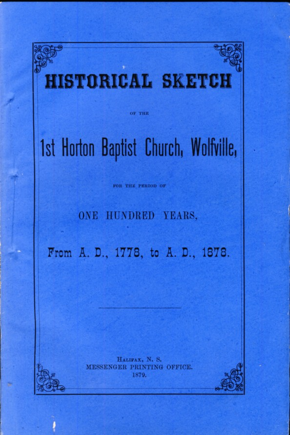 Image for Historical Sketch of the 1st Horton Baptist Church, Wolfville, for the period of One Hundred Years, From A.D.,1778 to A.D.,1878