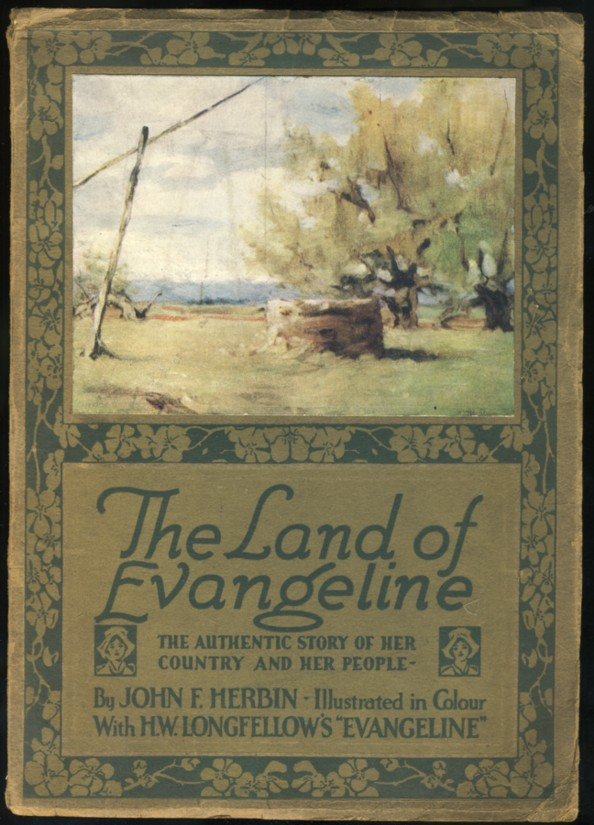 Image for The Land of Evangeline: The Authentic Story of Her Country and Her People  With 'Evangeline' by H. W. Longfellow.