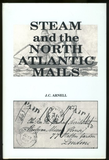 Image for Steam and the North Atlantic Mails. The Impact of the Cunard Line and Subsequent Steamship Companies On the Carriage of Transatlantic Mails
