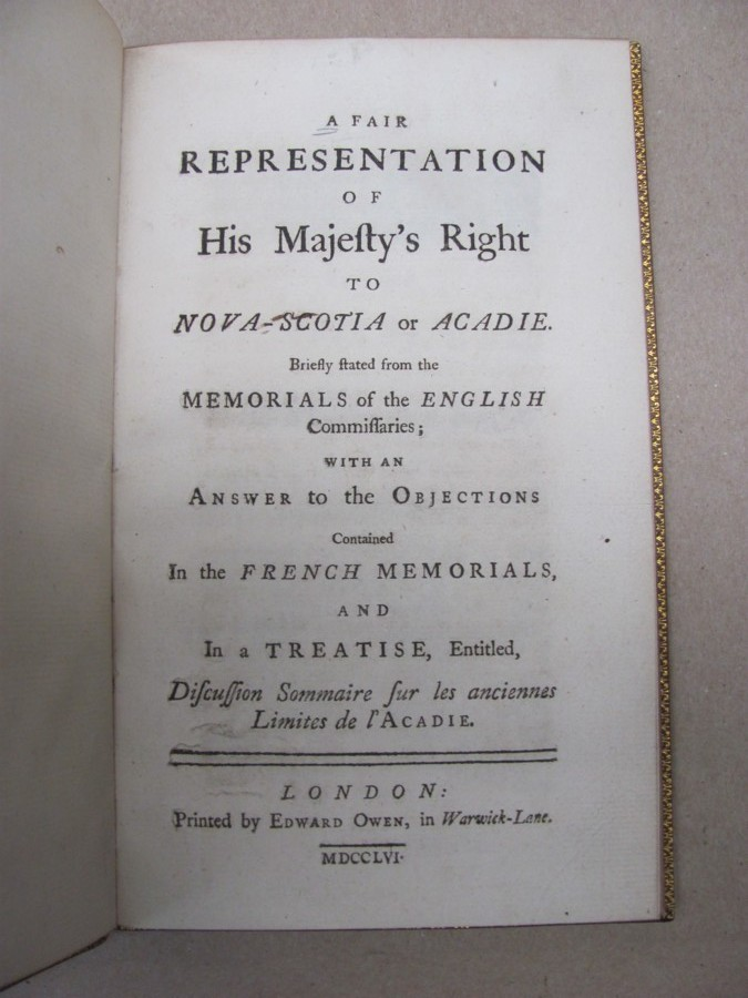 Image for A Fair Representation Of His Majesty's Right to Nova-Scotia or Acadie. Briefly stated from the Memorials of the English Commissaries with an Answer to the Objections Contained in the French Memorials, and in a Treatise, Entitled,