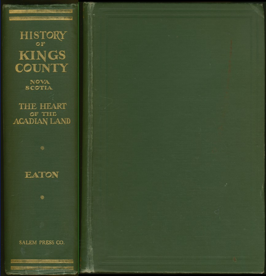 Image for The History of Kings County Nova  Scotia Heart of the Acadian Land. Giving A Sketch of the French and Their Expulsion; And a History of the New England Planters Who Came in their Stead. With many genealogies 1604- 1910