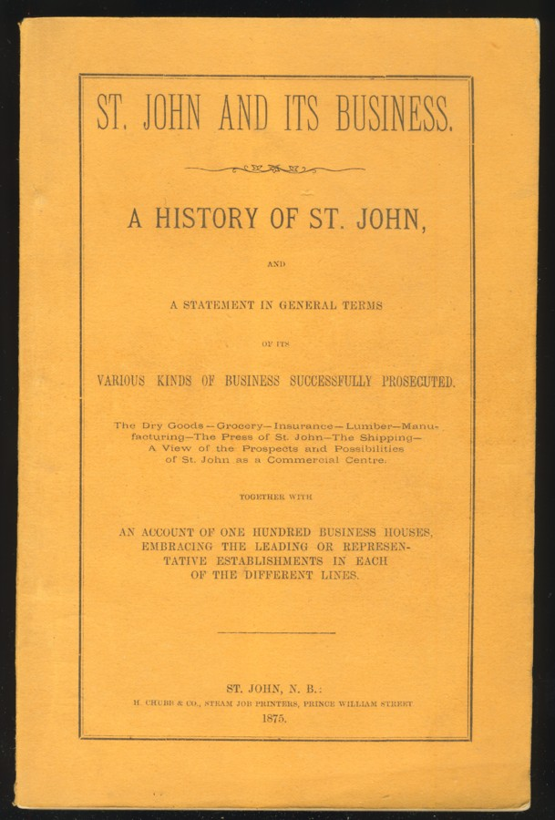 Image for St. John and Its Business. A History of St. John, And a Statement in General Terms of Its Various Kinds of Business Successfully Prosecuted.