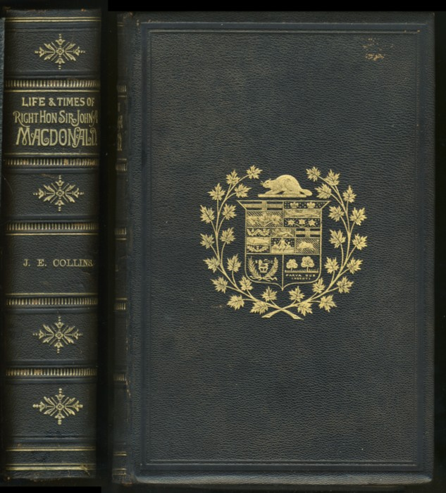 Image for Life and Times of The Right Honourable Sir John A. MacDonald K.C.B., D.C.L., &c., Premier of the Dominion of Canada