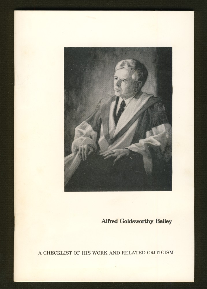 Image for Alfred Goldsworthy Bailey: A Checklist of his Work and Related Criticism Compiled and Edited by the Reference Department, Harriet Irving Library and published with the assistance of The Associated Alumni, U.N.B.