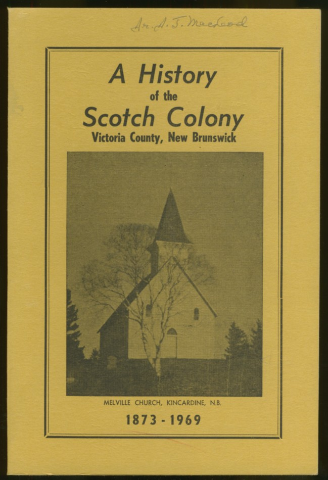 Image for A History of the Scotch Colony, Victoria County, New Brunswick 1873-1969
