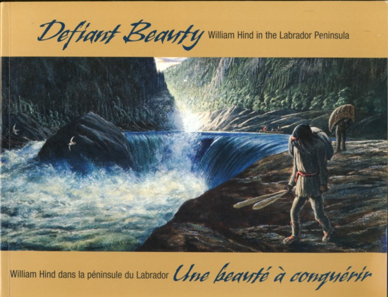 Image for Defiant Beauty William Hind in the Labrador Peninsula/ Une beaute a conquerir William Hind dans la peninsule du Labrador