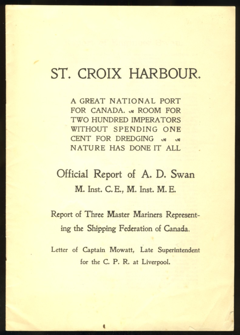 Image for St. Croix Harbour. A Great National Port for Canada. Room for Two Hundred Imperators Without Spending One Cent for Dredging. Nature Has Done It All. Official Report of A.D. Swan M. Inst. C.E., M. Inst. M.E.