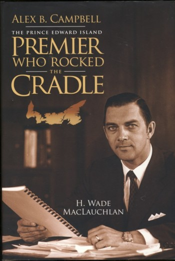 Image for Alex B. Campbell The Prince Edward Island Premier Who Rocked the Cradle (Signed)
