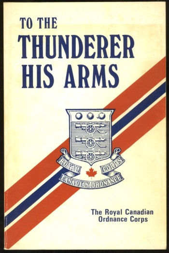 Image for To The Thunderer His Arms The Royal Canadian Ordnance Corps