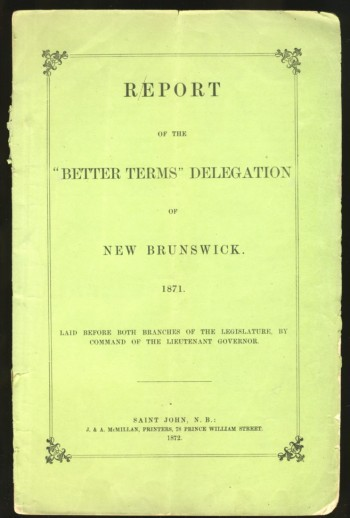 Image for Report of the Better Terms Delegation of New Brunswick. 1871. Laid before Both Branches of the Legislature, by Command of The Lieutenant Governor