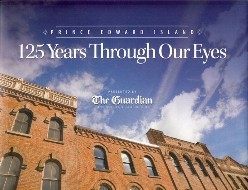 Image for 125 Years Through Our Eyes Prince Edward Island