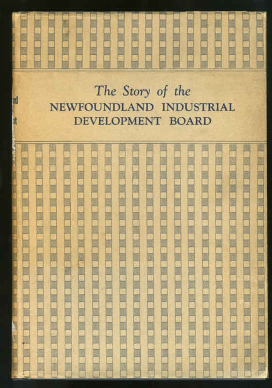 Image for The Newfoundland Industrial Development Board and its Work 1942-1949. A record of the Activities of the Board Prepared by H. J. Russell, Director, and L.J. Harnum, Secretary