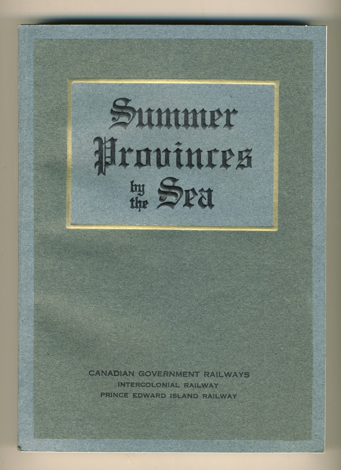 Image for Summer Provinces by the Sea: A Description of the Vacation Resources of Eastern Quebec and the  Maritime Provinces of Canada  in the territory served  by the Canadian Government Railways: -  Intercolonial  Railway, Prince Edward Island Railway